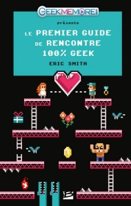[Livre] Le premier guide de rencontre 100% geek