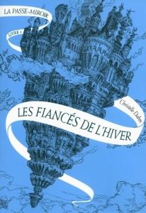 """Couverture du livre """"La passe-miroir, tome 1 : Les fiancés de l'hiver"""" de Christelle Dabos"""