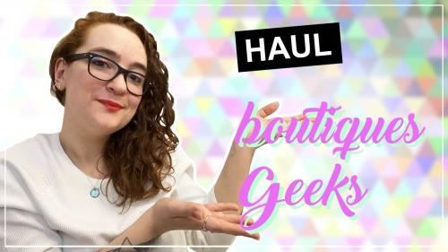 """Vignette de la vidéo """"Haul spécial boutiques Geeks"""""""